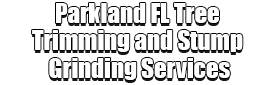 Parkland FL Tree Trimming and Stump Grinding Services Logo-We Offer Tree Trimming Services, Tree Removal, Tree Pruning, Tree Cutting, Residential and Commercial Tree Trimming Services, Storm Damage, Emergency Tree Removal, Land Clearing, Tree Companies, Tree Care Service, Stump Grinding, and we're the Best Tree Trimming Company Near You Guaranteed!